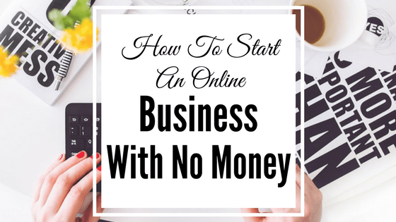 How To Start An Online Business Without Money